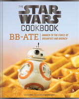 The Star Wars Cookbook: BB-Ate Awaken to the Force of Breakfast and Brunch