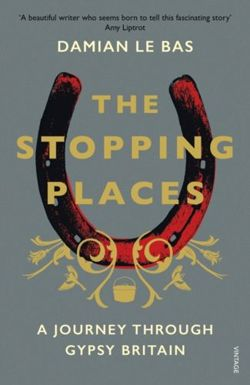 The Stopping Places : A Journey Through Gypsy Britain