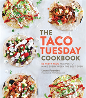The Taco Tuesday Cookbook 52 Tasty Taco Recipes to Make Every Week the Best Ever