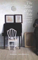 The Teller and the Tale Essays on Literature and Culture 1990 - 2015