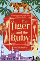 The Tiger and the Ruby A Journey to the Other Side of British India