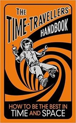The Time-Travellers' Handbook: How to be the Best in Time and Space