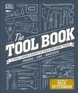 The Tool Book : A Tool-Lover's Guide to Over 200 Hand Tools