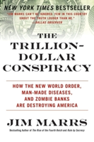 The Trillion-Dollar Conspiracy How the New World Order, Man-Made Diseases, and Zombie Banks Are Destroying America