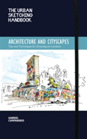 The Urban Sketching Handbook: Architecture and Cityscapes Tips and Techniques for Drawing on Location