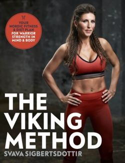 The Viking Method : Your Nordic Fitness and Diet Plan for Warrior Strength in Mind and Body