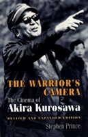 The Warrior's Camera The Cinema of Akira Kurosawa - Revised and Expanded Edition