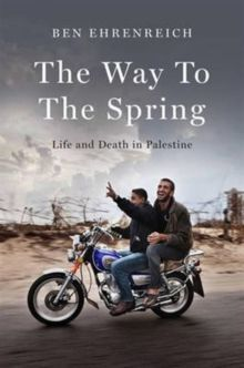 The Way to the Spring : Life and Death in Palestine