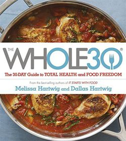 The Whole 30 The official 30-day guide to total health and food freedom