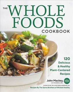 The Whole Foods Cookbook : 120 Delicious and Healthy Plant-Centered Recipes