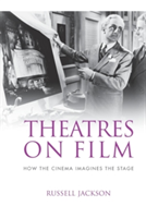 Theatres on Film How the Cinema Imagines the Stage