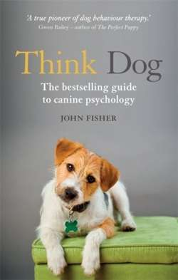 Think Dog : An Owner's Guide to Canine Psychology