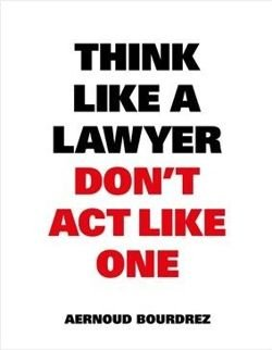 Think Like a Lawyer Don't Act Like One