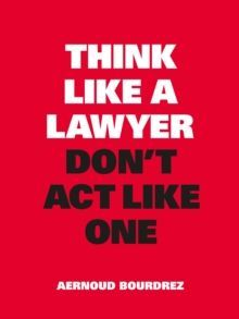 Think Like a Lawyer, Don't Act Like One : New Edition