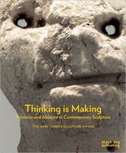 Thinking is Making Presence and Absence in Contemporary Sculpture