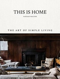 This Is Home : The Art of Simple Living
