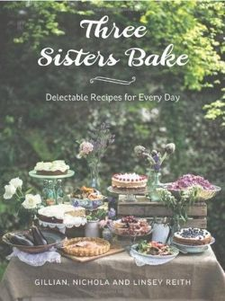 Three Sisters Bake Delectable Recipes for Every Day