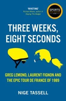 Three Weeks, Eight Seconds : The Epic Tour de France of 1989