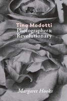 Tina Modotti Photographer and Revolutionary