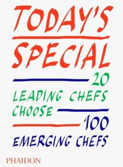 Today's Special : 20 Leading Chefs Choose 100 Emerging Chefs