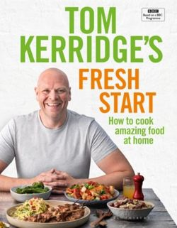 Tom Kerridge's Fresh Start : Kick start your new year with all the recipes from Tom's BBC TV series and more