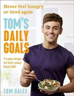Tom's Daily Goals Never Feel Hungry or Tired Again