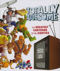 Totally Awesome : The Greatest Cartoons of the Eighties