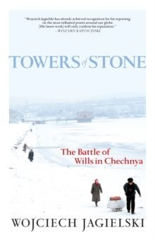 Towers of Stone : The Battle of Wills in Chechnya