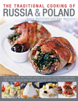 Traditional Cooking of Russia & Poland Explore the Rich and Varied Cuisine of Eastern Europe Inmore Than 150 Classic Step-by-Step Recipes Illustrated with Over 740 Photographs