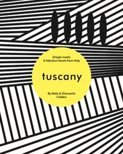 Tuscany : Simple meals and fabulous feasts from Italy