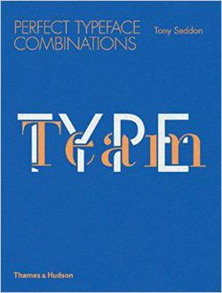 Type Team Perfect Typeface Combinations TONY SEDDON