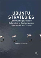 Ubuntu Strategies Constructing Spaces of Belonging in Contemporary South African Culture