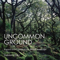 Uncommon Ground A Word-Lover's Guide to the British Landscape