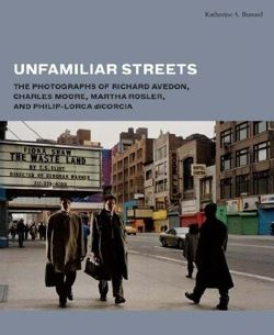 Unfamiliar Streets: The Photographs of Richard Avedon, Charles Moore, Martha Rosler, and Philip-lorca Dicorcia