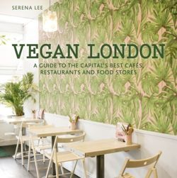 Vegan London : A guide to the capital's best cafes, restaurants and food stores
