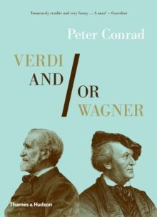 Verdi and/or Wagner : Two Men, Two Worlds, Two Centuries