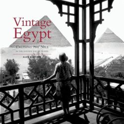 Vintage Egypt : Cruising the Nile in the Golden Age of Travel