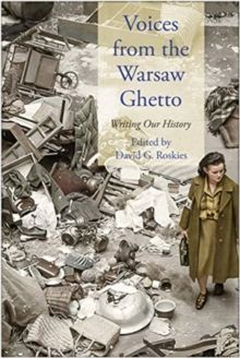Voices from the Warsaw Ghetto : Writing Our History