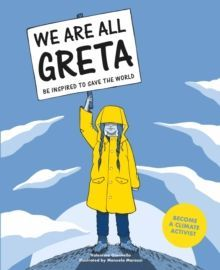 We Are All Greta : Be Inspired to Save the World