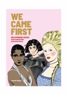 We Came First : Relationship Advice from Women Who Have Been There