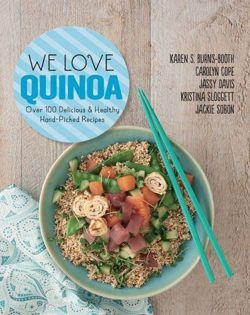 We Love Quinoa: Over 100 Delicious and Healthy Hand-Picked Recipes