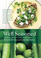 Well Seasoned Exploring, Cooking and Eating with the Seasons