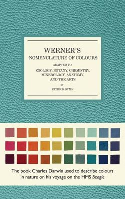 Werner's Nomenclature of Colours Adapted to Zoology, Botany, Chemistry, Minerology, Anatomy and the Arts