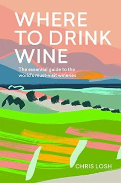 Where to Drink Wine The essential guide to the world's must-visit wineries