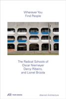 Wherever You Find People The Radical Schools of Oscar Niemeyer, Darcy Ribeiro, and Leonel Brizola