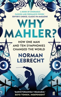 Why Mahler? How One Man and Ten Symphonies Changed the World