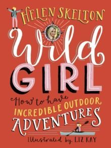 Wild Girl: How to Have Incredible Outdoor Adventures
