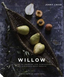 Willow : A Guide to Growing and Harvesting - Plus 20 Beautiful Woven Projects
