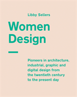 Women Design Pioneers in architecture, industrial, graphic and digital design from the twentieth century to the present day