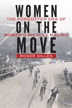 Women on the Move : The Forgotten Era of Women's Bicycle Racing